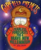 Garfield Predicts - Fearless Forecasts for a Brave New Millennium ebook by Jim Davis