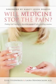 Will Medicine Stop the Pain? - Finding God's Healing for Depression, Anxiety, and other Troubling Emotions ebook by Dr. Laura Hendrickson,Elyse M. Fitzpatrick,Nancy Leigh Leigh DeMoss
