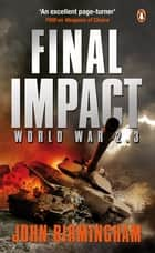 Final Impact - World War 2.3 ebook by John Birmingham