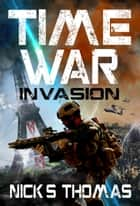 Time War: Invasion ebook by Nick S. Thomas