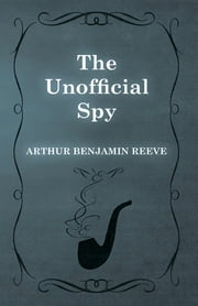 The Unofficial Spy ebook by Arthur Benjamin Reeve