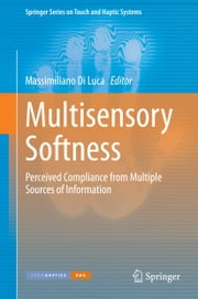 Multisensory Softness - Perceived Compliance from Multiple Sources of Information ebook by Massimiliano Di Luca