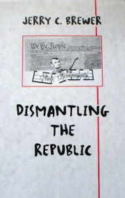Dismantling The Republic ebook by Jerry Brewer
