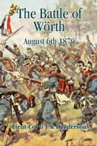 The Battle of Worth - August 6th 1870 ebook by G.F.R. Henderson