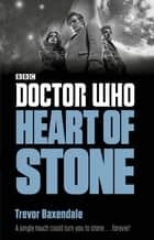 Doctor Who: Heart of Stone ebook by Trevor Baxendale