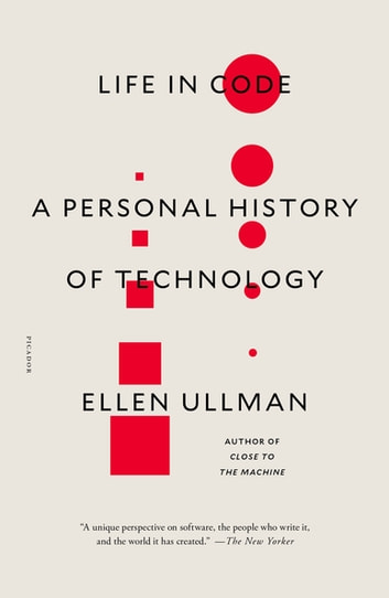 Life in Code - A Personal History of Technology eBook by Ellen Ullman