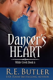Dancer's Heart (Wilde Creek Six) ebook by R.E. Butler