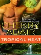 Tropical Heat ebook by Cherry Adair