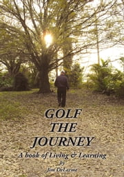 GOLF THE JOURNEY - A book of Living & Learning ebook by Jim DeLarme