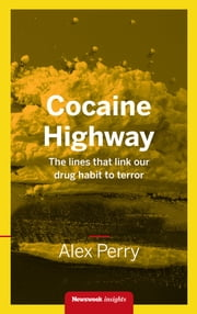 Cocaine Highway - The lines that link our drug habit to terror ebook by Alex Perry