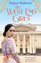 The West End Girls - a heartwarming WW1 saga about love and friendship (The West End Girls Book 1) ebook by Elaine Roberts
