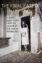 The Final Fate of Mary Ford: A Short Ghost Story ebook by Thomas O.
