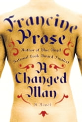 A Changed Man - A Novel ebook by Francine Prose