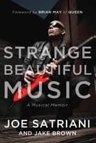Strange Beautiful Music - A Musical Memoir ebook by Joe Satriani, Jake Brown