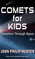 Comets for Kids: Travelers Through Space ebook by John Philip Hunter