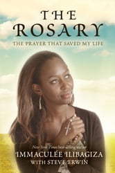The Rosary - The Prayer That Saved My Life ebook by Immaculee Ilibagiza