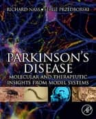 Parkinson's Disease - Molecular and Therapeutic Insights From Model Systems 電子書籍 by Richard Nass, Serge Przedborski