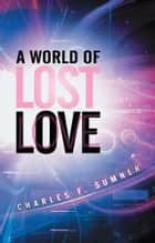 A World of Lost Love ebook by Charles F. Sumner