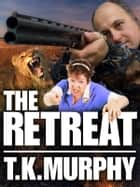 The Retreat ebook by T.K. Murphy