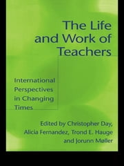 The Life and Work of Teachers - International Perspectives in Changing Times ebook by Christopher Day,Alicia Fernandez,Trond E. Hauge,Jorunn Muller