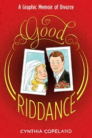 Good Riddance - An Illustrated Memoir of Divorce ebook by Cynthia Copeland
