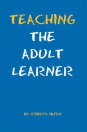 Teaching The Adult Learner ebook by Roberta Silfen, Ed. D.
