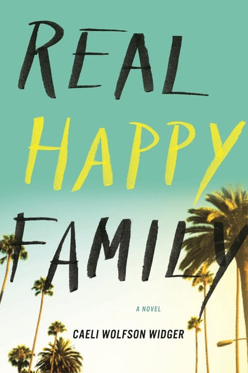 Real Happy Family - A Novel ebook by Caeli Wolfson Widger
