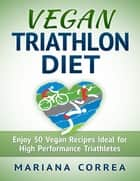 Vegan Triathlon Diet ebook by Mariana Correa