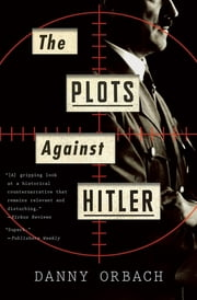 The Plots Against Hitler ebook by Danny Orbach
