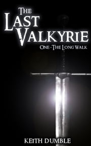 The Last Valkyrie - 1: The Long Walk ebook by Keith Dumble