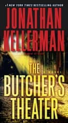 The Butcher's Theater - A Novel ebook by Jonathan Kellerman