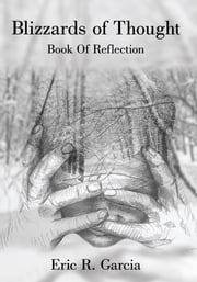 Blizzards of Thought - Book Of Reflection ebook by Eric R. Garcia
