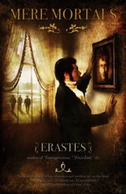Mere Mortals: a novel ebook by Erastes