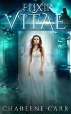 Elixir Vitae - A Short Story ebook by Charlene Carr