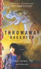 Throwaway Daughter ebook by Ting-Xing Ye, William Bell