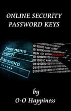 Online Security: Password Keys ebook by O-O Happiness