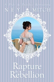 Rapture & Rebellion - A Pride & Prejudice Reimagining ebook by Ney Mitch