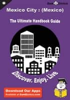 Ultimate Handbook Guide to Mexico City : (Mexico) Travel Guide ebook by Loni Windham