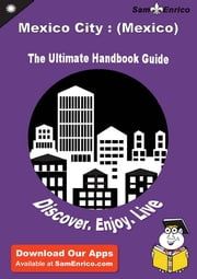 Ultimate Handbook Guide to Mexico City : (Mexico) Travel Guide - Ultimate Handbook Guide to Mexico City : (Mexico) Travel Guide ebook by Loni Windham