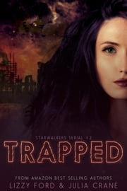 Trapped - Starwalkers Serial, #2 ebook by Lizzy Ford,Julia Crane