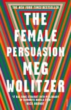 The Female Persuasion ebook by Meg Wolitzer