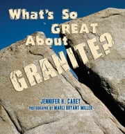What's So Great About Granite? ebook by Jennifer H Carey,Marli Miller
