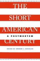 The Short American Century - a postmortem ebook by Andrew J. Bacevich