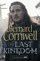 The Last Kingdom (The Last Kingdom Series, Book 1) ebook by Bernard Cornwell