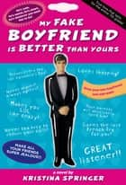 My Fake Boyfriend is Better Than Yours ebook by Kristina Springer