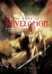 The Book of Revelation - A Clear and Precise Understanding ebook by Timothy R. Mungovan