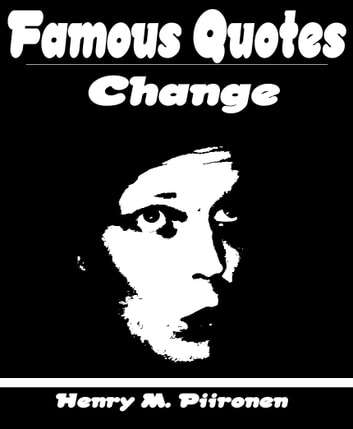 Famous Quotes On Change EBook By Henry M Piironen 60 Stunning Famous Quotes About Change