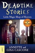 Deadtime Stories: Little Magic Shop of Horrors ebook by