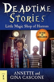 Deadtime Stories: Little Magic Shop of Horrors ebook by Gina Cascone, Annette Cascone