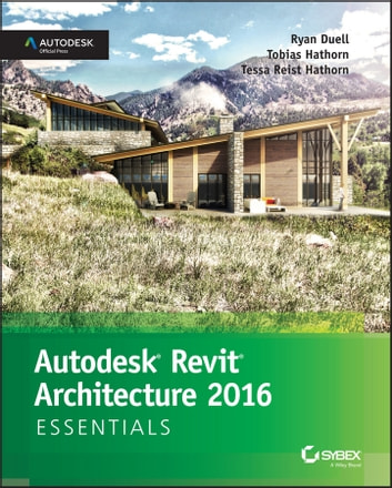 Autodesk Revit Architecture 2016 Essentials - Autodesk Official Press ebook by Ryan Duell,Tobias Hathorn,Tessa Reist Hathorn